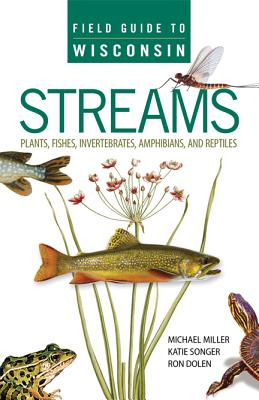 Field Guide to Wisconsin Streams By Miller, Michael A./ Songer, Katie/ Dolen, Ron