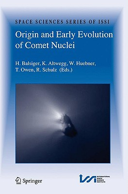 Origin and Early Evolution of Comet Nuclei By Balsiger, H. (EDT)/ Altwegg, K. (EDT)/ Huebner, W. (EDT)/ Owen, T. (EDT)/ Schulz, R. (EDT)
