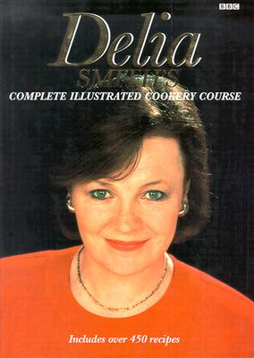 Delia Smith's Complete Illustrated Cookery Course By Smith, Delia